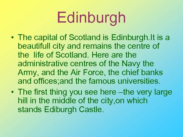 Edinburgh • The capital of Scotland is Edinburgh. It is a beautifull city and