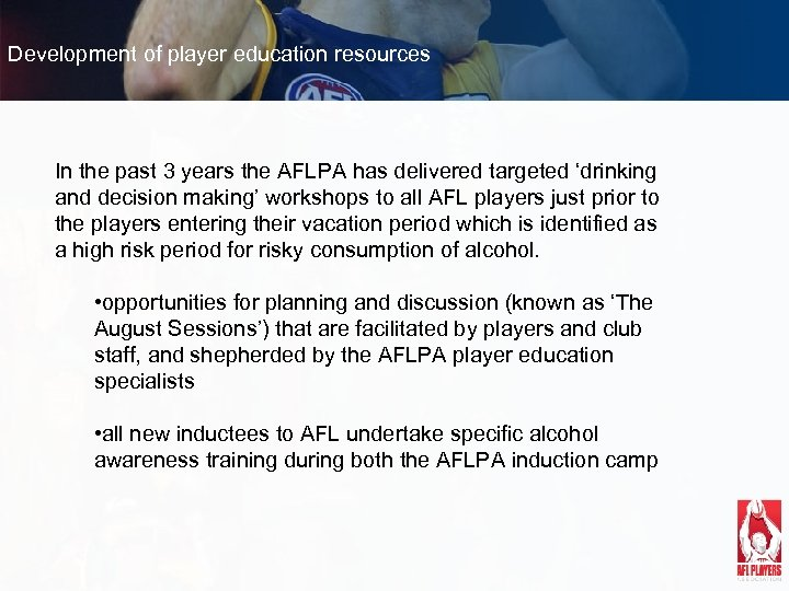 Development of player education resources In the past 3 years the AFLPA has delivered