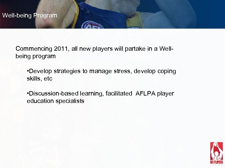Well-being Program Commencing 2011, all new players will partake in a Wellbeing program •
