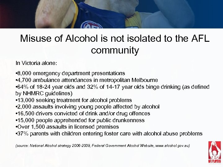 Misuse of Alcohol is not isolated to the AFL community In Victoria alone: •