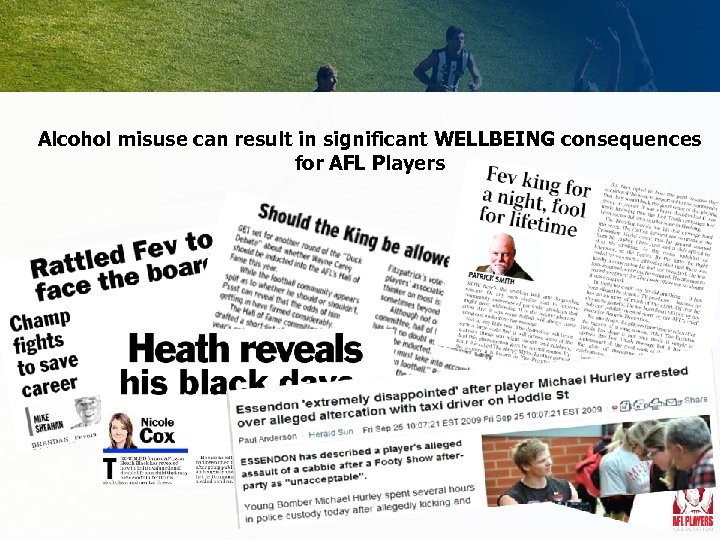 Alcohol misuse can result in significant WELLBEING consequences for AFL Players