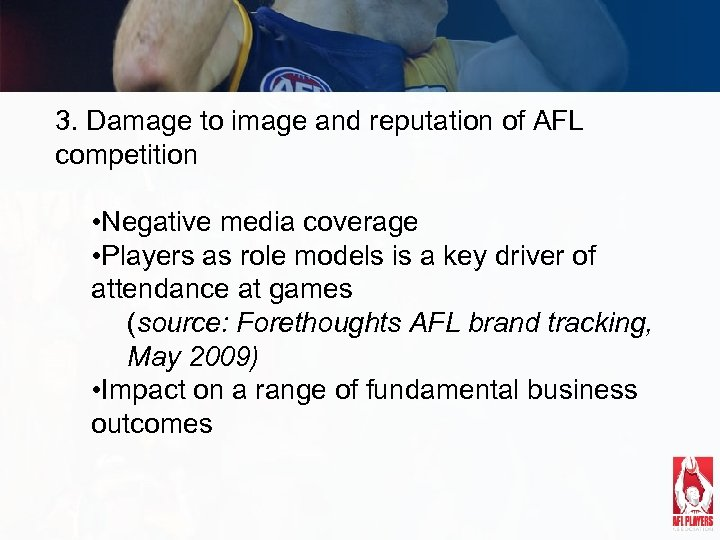 3. Damage to image and reputation of AFL competition • Negative media coverage •