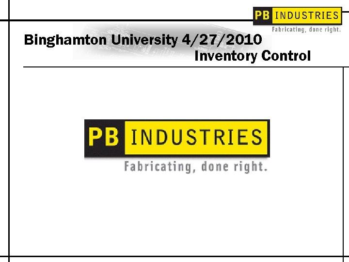 Binghamton University 4/27/2010 Inventory Control