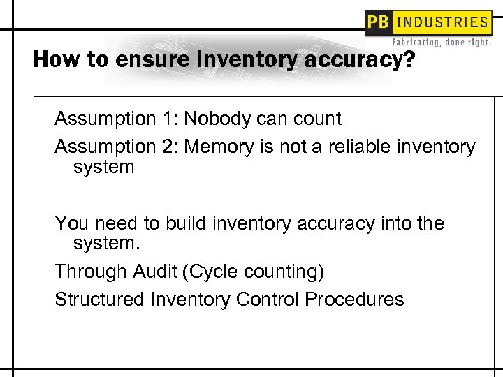 How to ensure inventory accuracy? Assumption 1: Nobody can count Assumption 2: Memory is