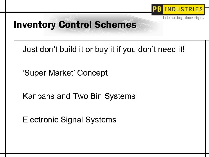 Inventory Control Schemes Just don't build it or buy it if you don't need