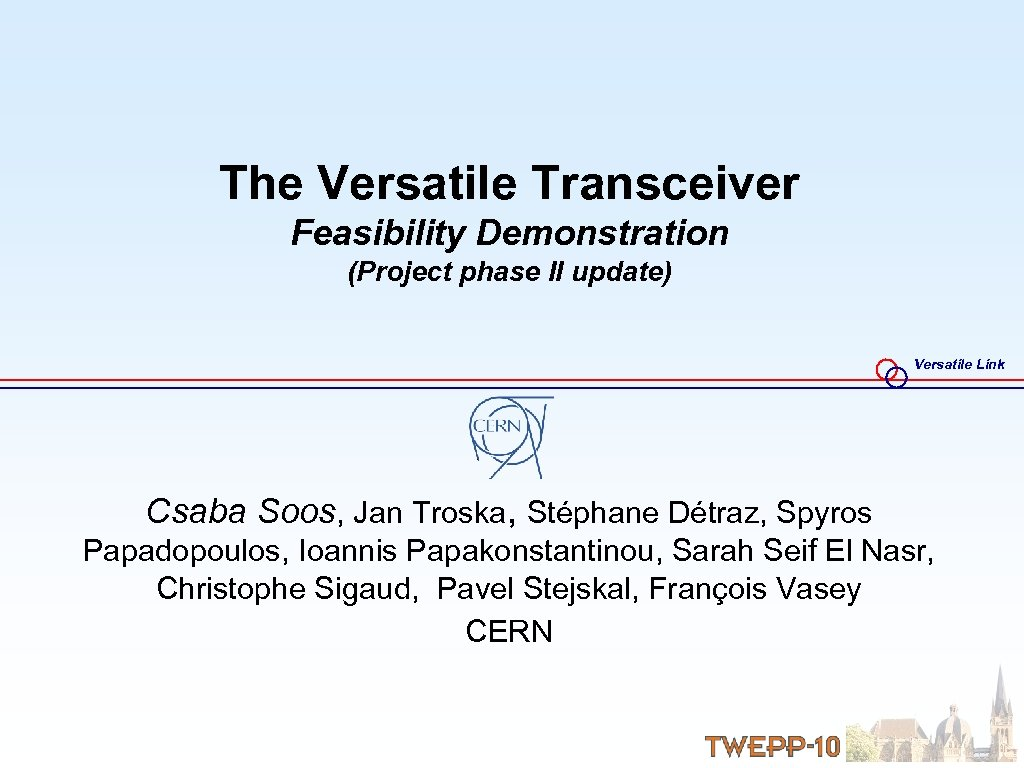 The Versatile Transceiver Feasibility Demonstration (Project phase II update) Versatile Link Csaba Soos, Jan