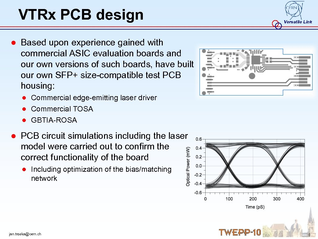 VTRx PCB design Versatile Link ● Based upon experience gained with commercial ASIC evaluation