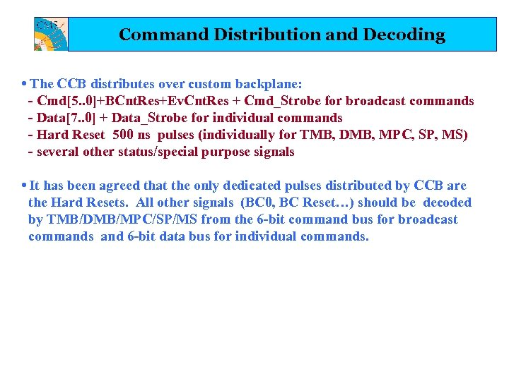 Command Distribution and Decoding • The CCB distributes over custom backplane: - Cmd[5. .