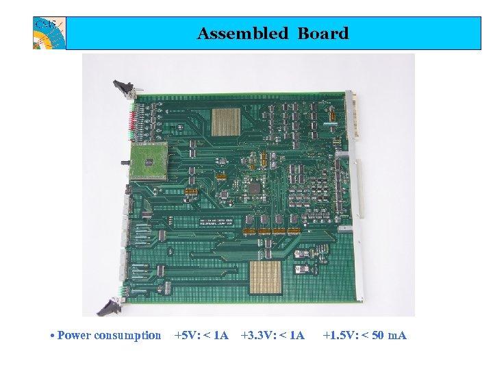 Assembled Board • Power consumption +5 V: < 1 A +3. 3 V: <