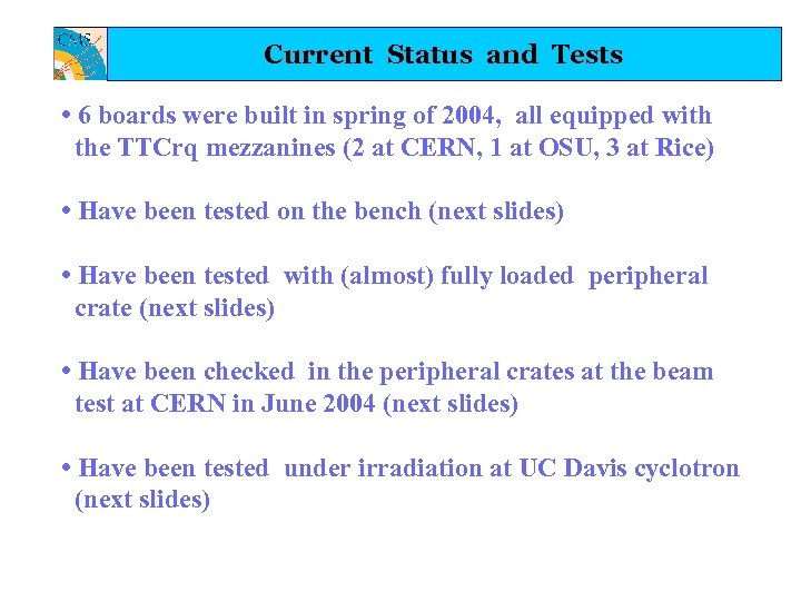Current Status and Tests • 6 boards were built in spring of 2004, all