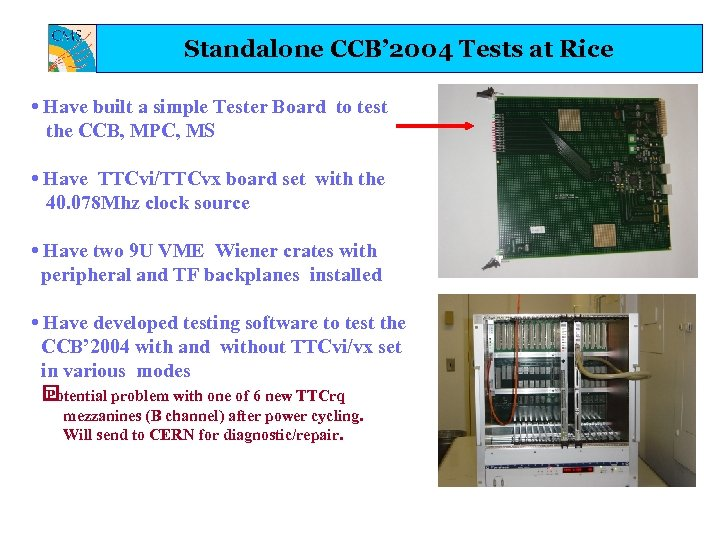 Standalone CCB' 2004 Tests at Rice • Have built a simple Tester Board to