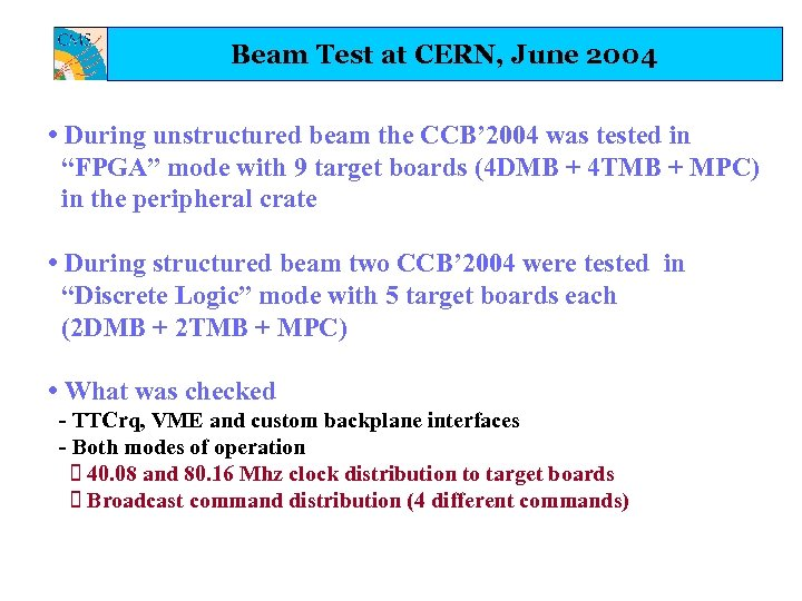 Beam Test at CERN, June 2004 • During unstructured beam the CCB' 2004 was