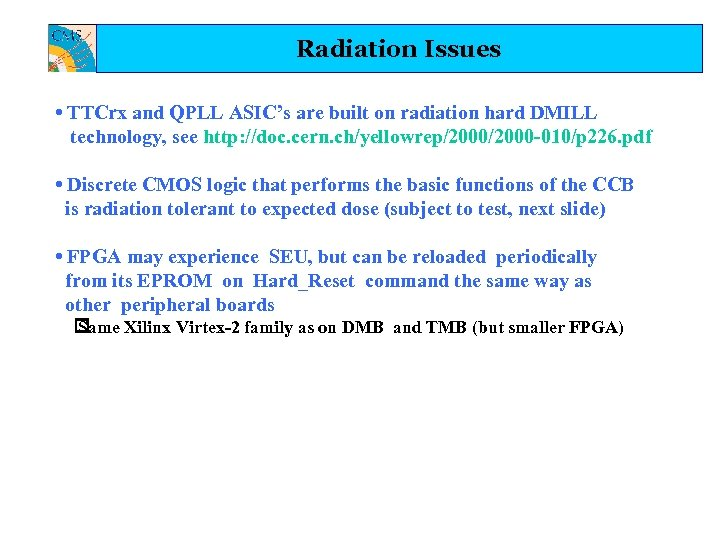 Radiation Issues • TTCrx and QPLL ASIC's are built on radiation hard DMILL technology,