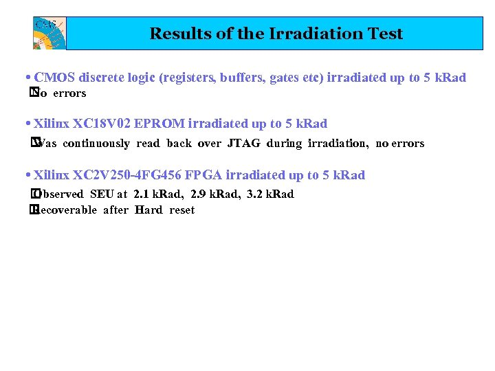 Results of the Irradiation Test • CMOS discrete logic (registers, buffers, gates etc) irradiated