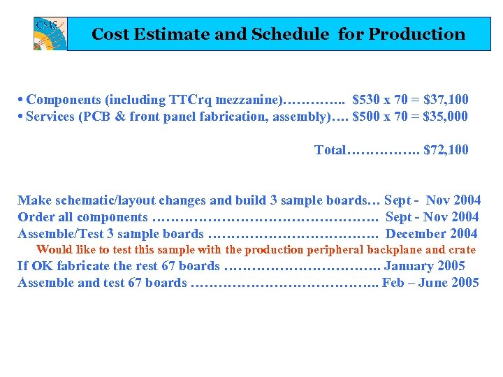 Cost Estimate and Schedule for Production • Components (including TTCrq mezzanine)…………. . $530 x