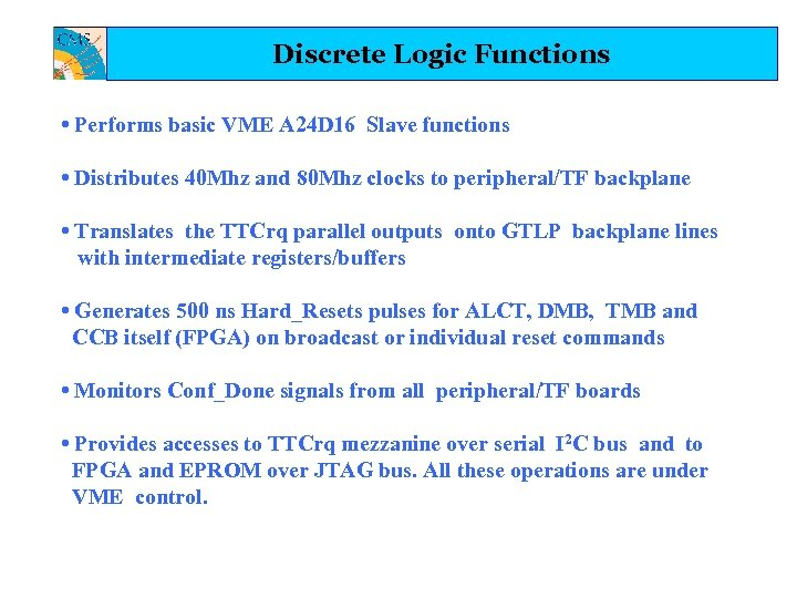 Discrete Logic Functions • Performs basic VME A 24 D 16 Slave functions •