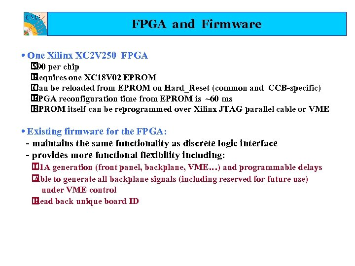 FPGA and Firmware • One Xilinx XC 2 V 250 FPGA per chip $90