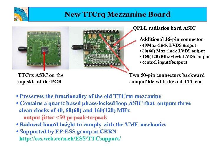 New TTCrq Mezzanine Board QPLL radiation hard ASIC Additional 26 -pin connector • 40