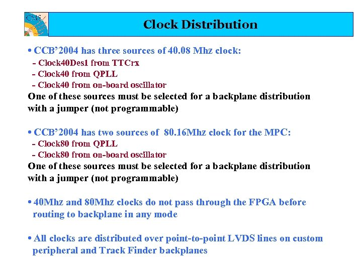 Clock Distribution • CCB' 2004 has three sources of 40. 08 Mhz clock: -