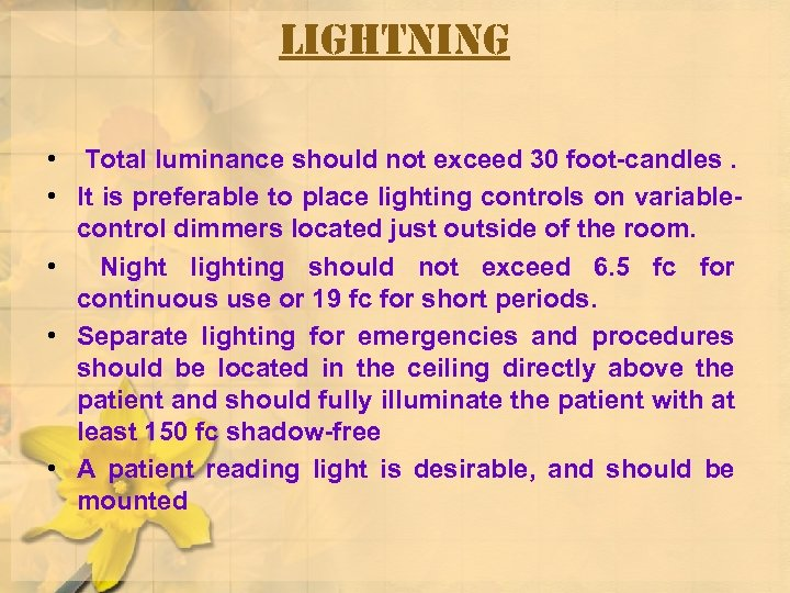 Lightning • Total luminance should not exceed 30 foot-candles. • It is preferable to