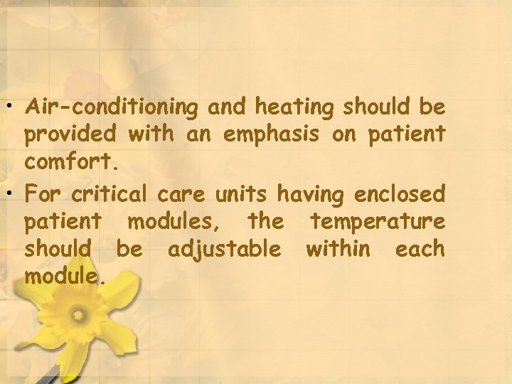 • Air-conditioning and heating should be provided with an emphasis on patient comfort.