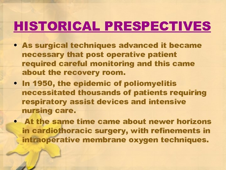 HISTORICAL PRESPECTIVES • As surgical techniques advanced it became necessary that post operative patient