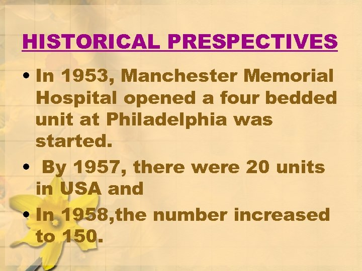 HISTORICAL PRESPECTIVES • In 1953, Manchester Memorial Hospital opened a four bedded unit at