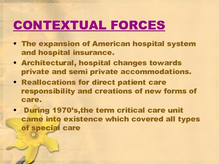 CONTEXTUAL FORCES • The expansion of American hospital system and hospital insurance. • Architectural,