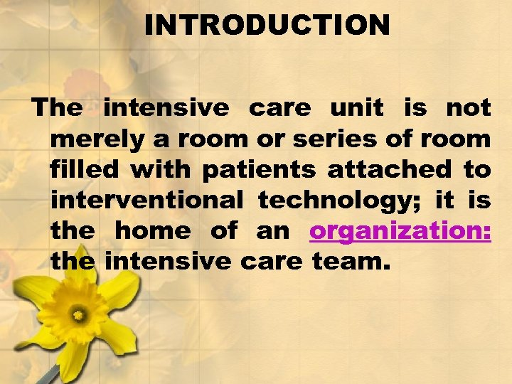 INTRODUCTION The intensive care unit is not merely a room or series of room
