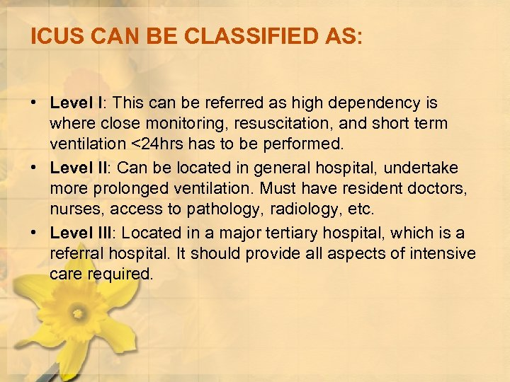 ICUS CAN BE CLASSIFIED AS: • Level I: This can be referred as high