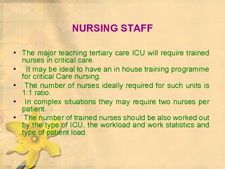 NURSING STAFF • The major teaching tertiary care ICU will require trained nurses in