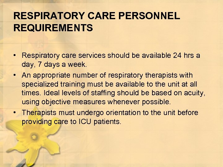 RESPIRATORY CARE PERSONNEL REQUIREMENTS • Respiratory care services should be available 24 hrs a