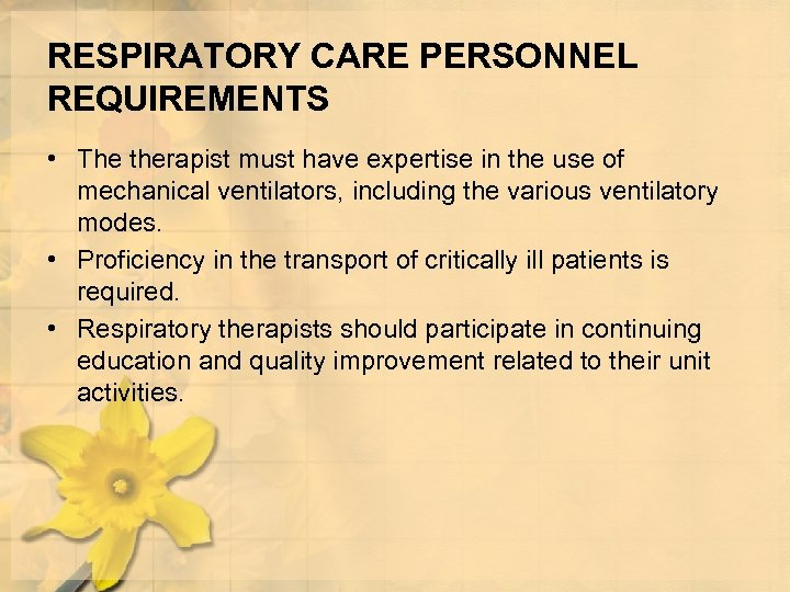RESPIRATORY CARE PERSONNEL REQUIREMENTS • The therapist must have expertise in the use of