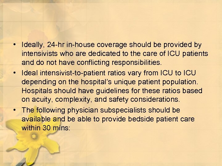 • Ideally, 24 -hr in-house coverage should be provided by intensivists who are