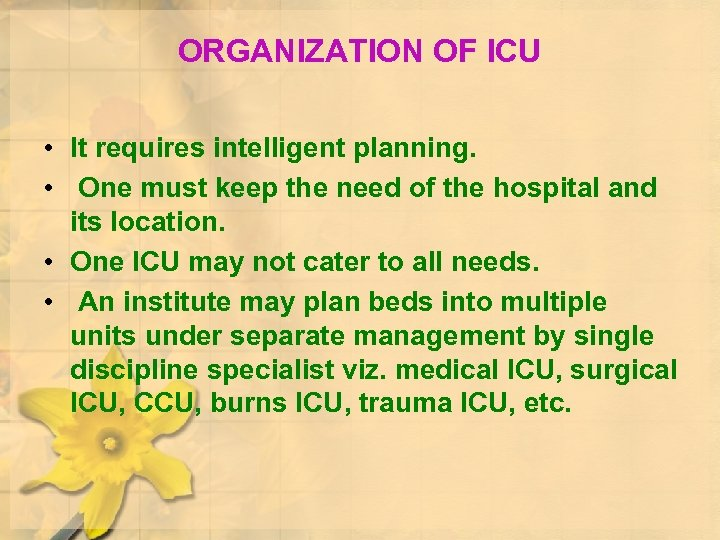 ORGANIZATION OF ICU • It requires intelligent planning. • One must keep the need