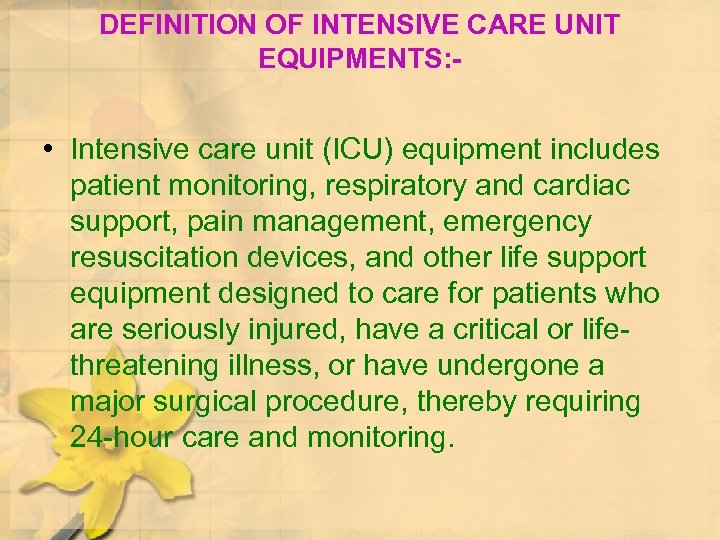 DEFINITION OF INTENSIVE CARE UNIT EQUIPMENTS: - • Intensive care unit (ICU) equipment includes
