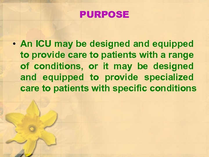 PURPOSE • An ICU may be designed and equipped to provide care to patients
