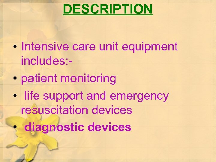 DESCRIPTION • Intensive care unit equipment includes: • patient monitoring • life support and