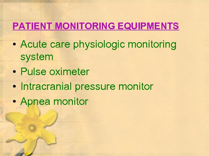 PATIENT MONITORING EQUIPMENTS • Acute care physiologic monitoring system • Pulse oximeter • Intracranial