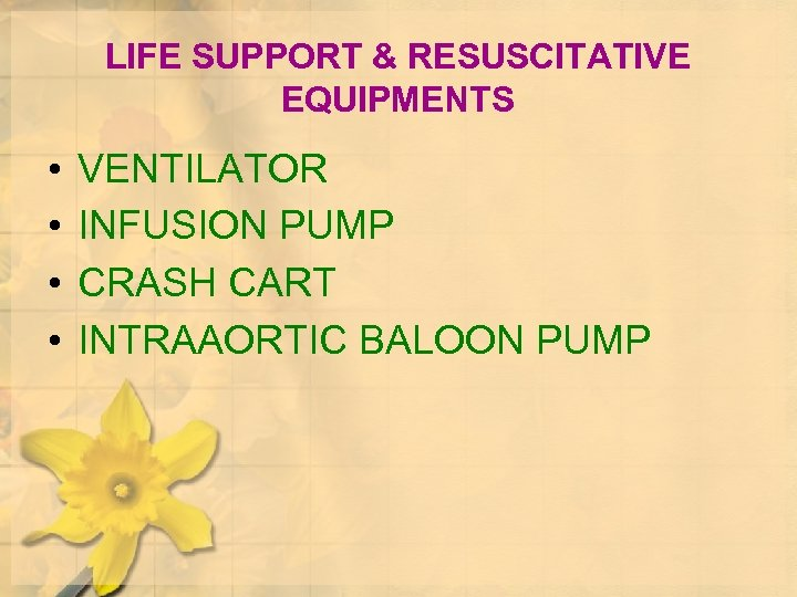 LIFE SUPPORT & RESUSCITATIVE EQUIPMENTS • • VENTILATOR INFUSION PUMP CRASH CART INTRAAORTIC BALOON