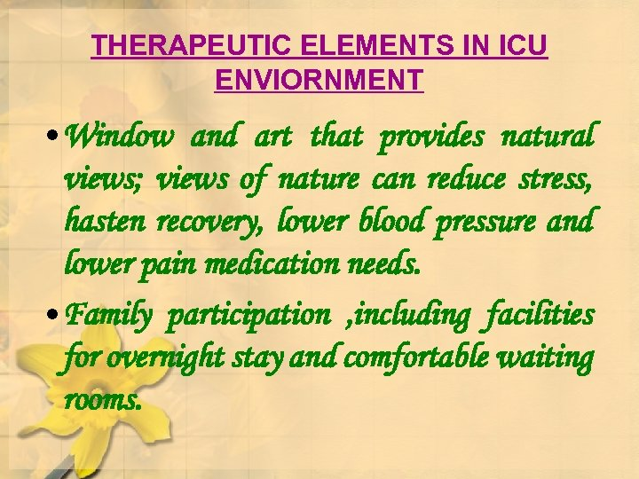 THERAPEUTIC ELEMENTS IN ICU ENVIORNMENT • Window and art that provides natural views; views