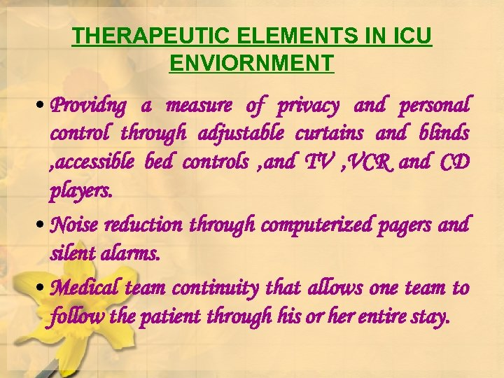THERAPEUTIC ELEMENTS IN ICU ENVIORNMENT • Providng a measure of privacy and personal control