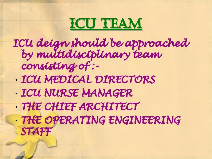 ICU TEAM ICU deign should be approached by multidisciplinary team consisting of : •