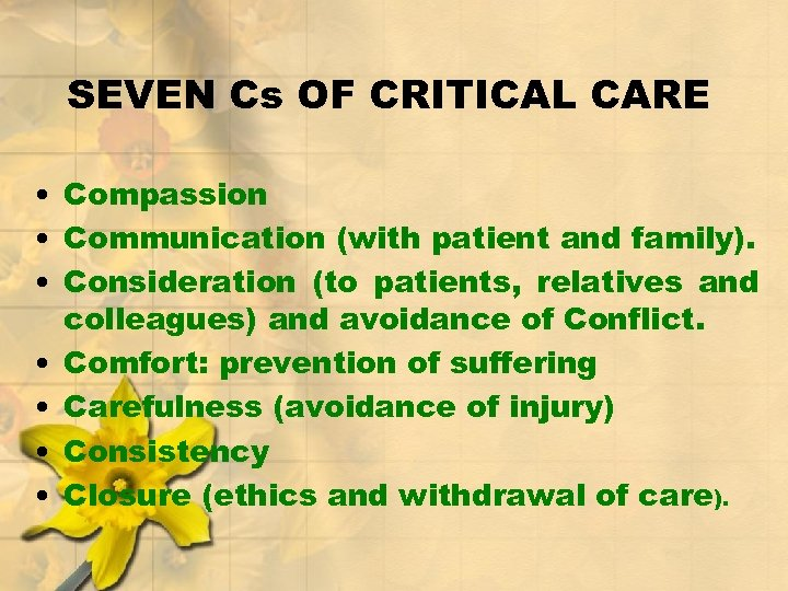 SEVEN Cs OF CRITICAL CARE • Compassion • Communication (with patient and family). •