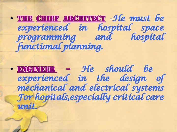 • the chief architect -He must be experienced in hospital space programming and