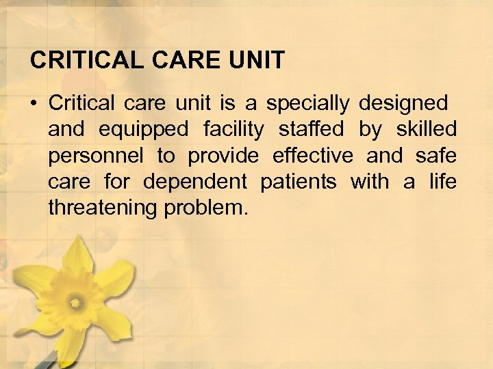 CRITICAL CARE UNIT • Critical care unit is a specially designed and equipped facility