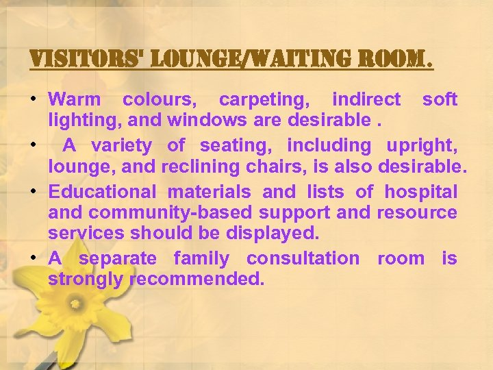 visitors' lounge/Waiting room. • Warm colours, carpeting, indirect soft lighting, and windows are desirable.