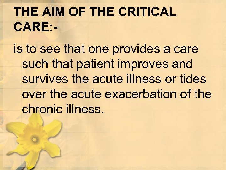 THE AIM OF THE CRITICAL CARE: is to see that one provides a care