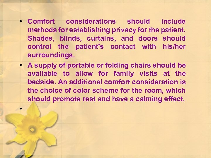 • Comfort considerations should include methods for establishing privacy for the patient. Shades,