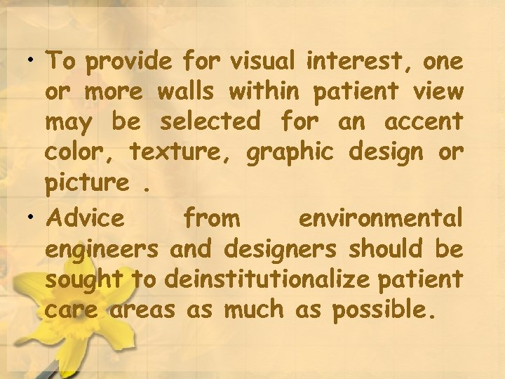 • To provide for visual interest, one or more walls within patient view